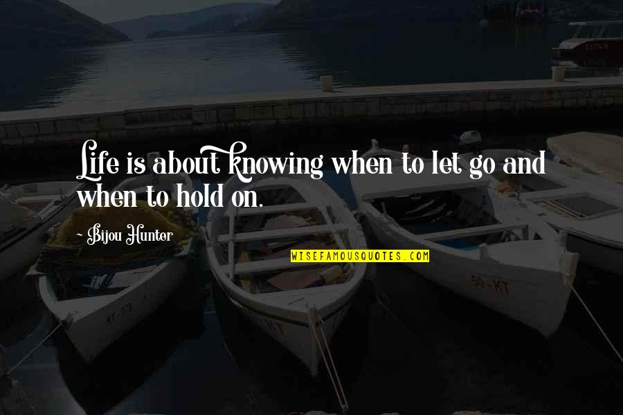 Life On Hold Quotes By Bijou Hunter: Life is about knowing when to let go