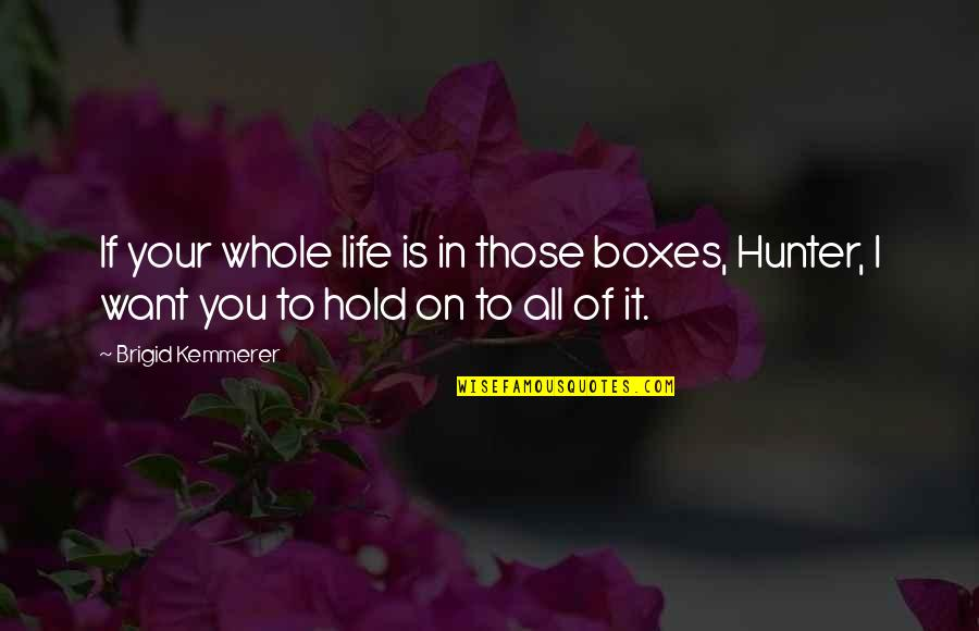 Life On Hold Quotes By Brigid Kemmerer: If your whole life is in those boxes,