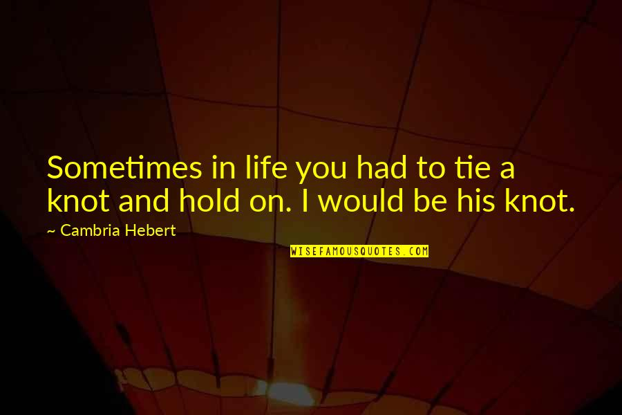 Life On Hold Quotes By Cambria Hebert: Sometimes in life you had to tie a