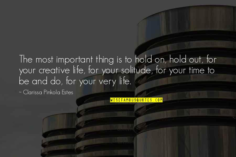 Life On Hold Quotes By Clarissa Pinkola Estes: The most important thing is to hold on,