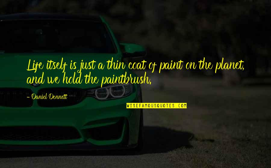 Life On Hold Quotes By Daniel Dennett: Life itself is just a thin coat of