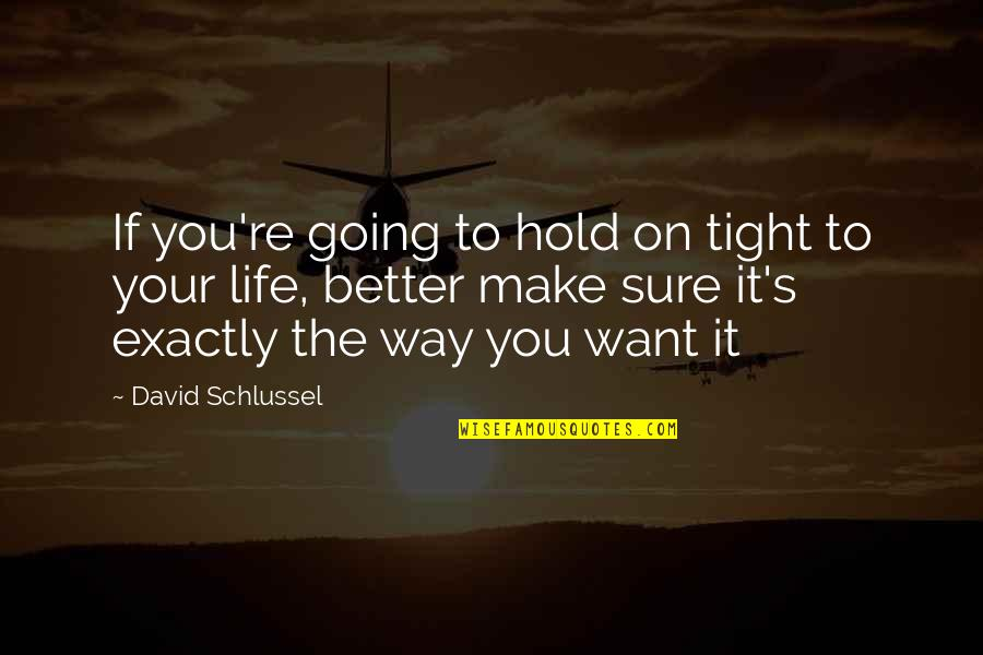Life On Hold Quotes By David Schlussel: If you're going to hold on tight to