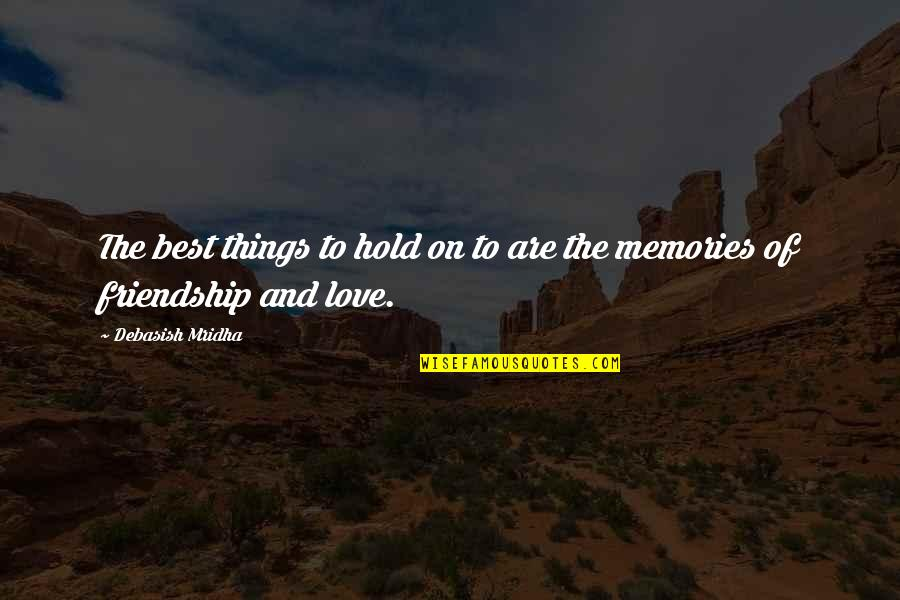 Life On Hold Quotes By Debasish Mridha: The best things to hold on to are