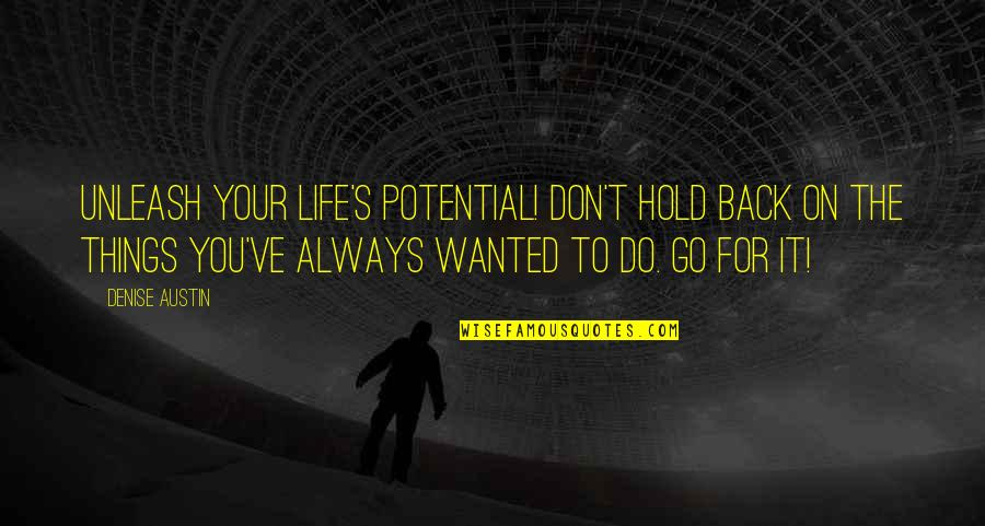 Life On Hold Quotes By Denise Austin: Unleash your life's potential! Don't hold back on