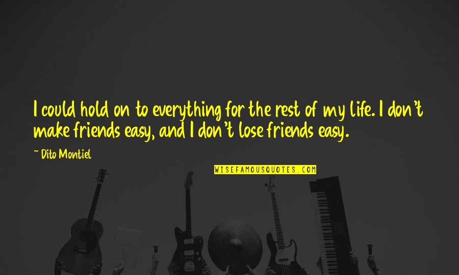Life On Hold Quotes By Dito Montiel: I could hold on to everything for the