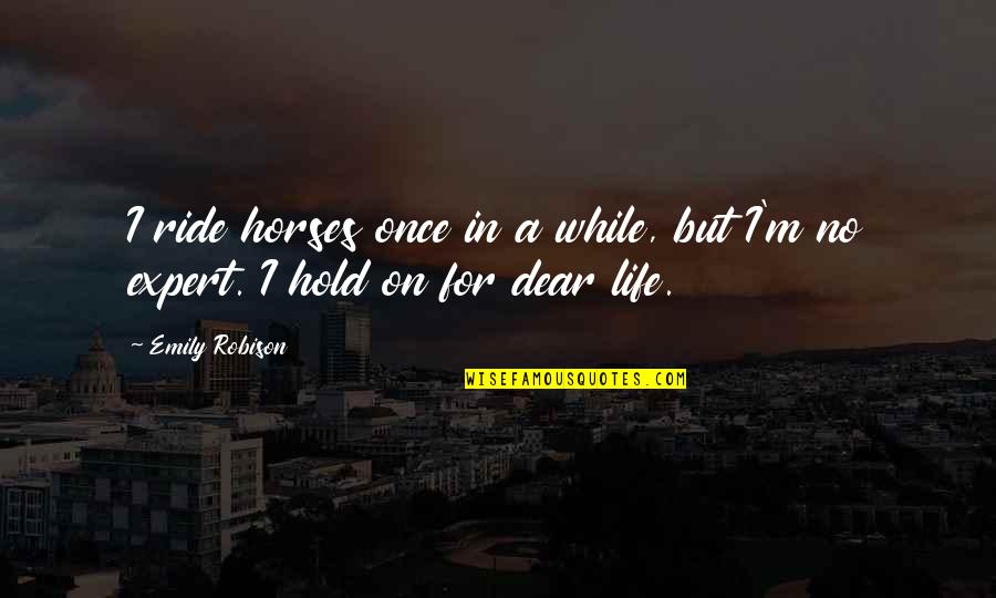 Life On Hold Quotes By Emily Robison: I ride horses once in a while, but