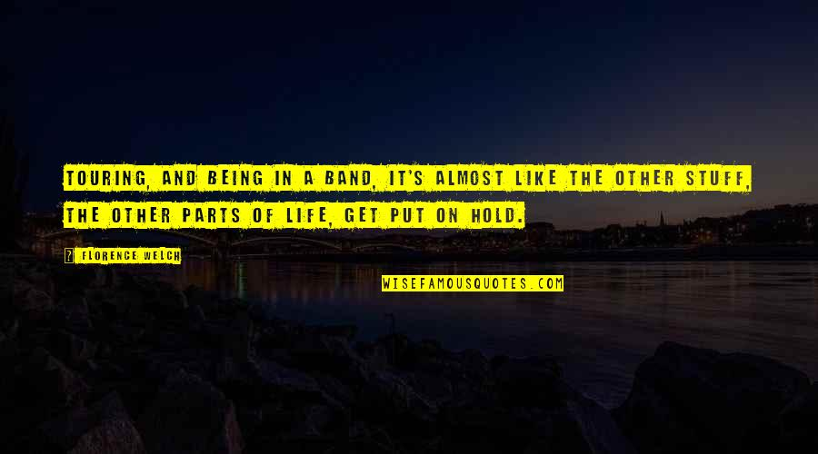 Life On Hold Quotes By Florence Welch: Touring, and being in a band, it's almost
