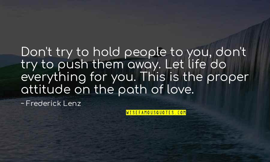 Life On Hold Quotes By Frederick Lenz: Don't try to hold people to you, don't