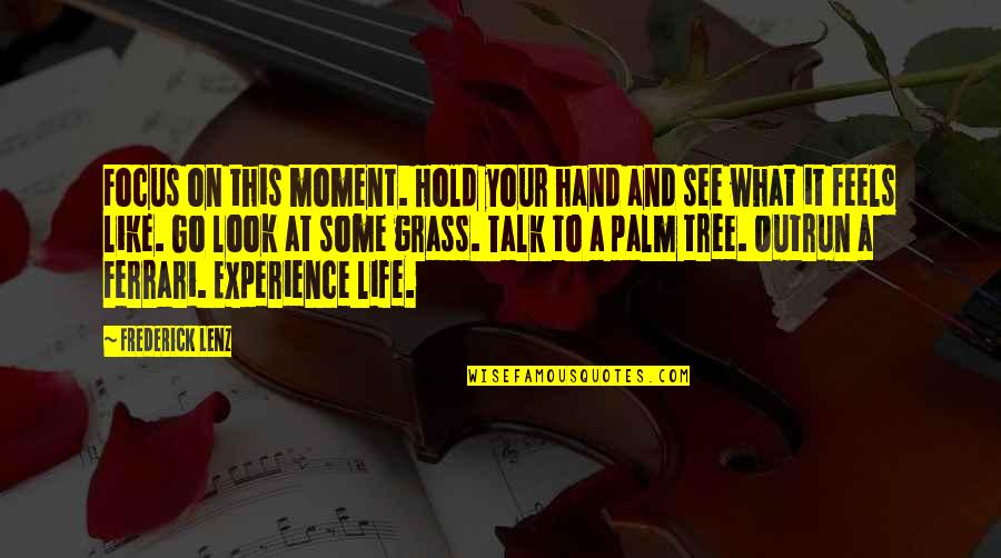 Life On Hold Quotes By Frederick Lenz: Focus on this moment. Hold your hand and