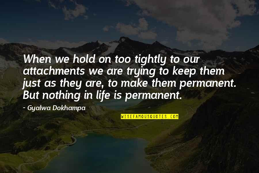 Life On Hold Quotes By Gyalwa Dokhampa: When we hold on too tightly to our