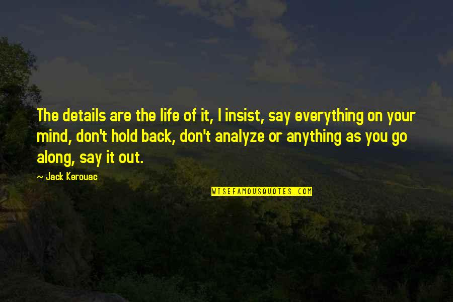 Life On Hold Quotes By Jack Kerouac: The details are the life of it, I