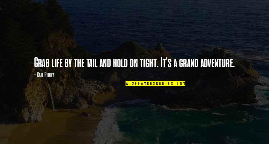 Life On Hold Quotes By Kate Perry: Grab life by the tail and hold on
