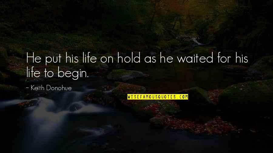 Life On Hold Quotes By Keith Donohue: He put his life on hold as he