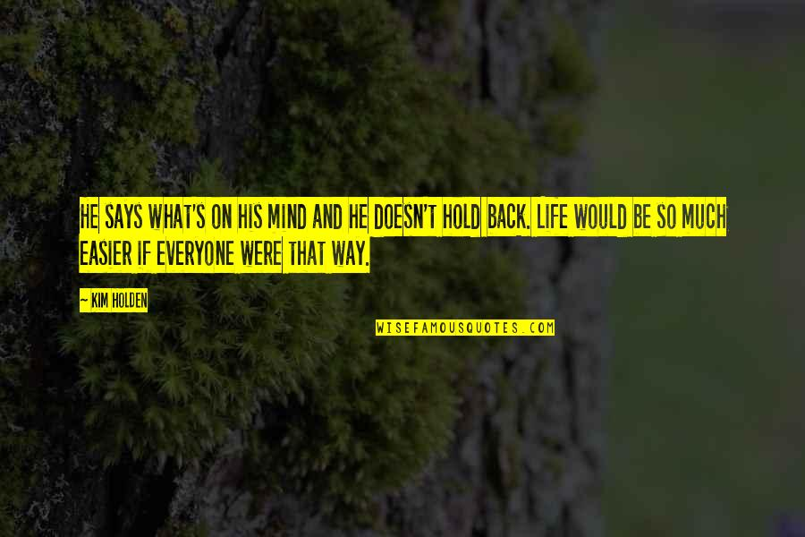 Life On Hold Quotes By Kim Holden: He says what's on his mind and he