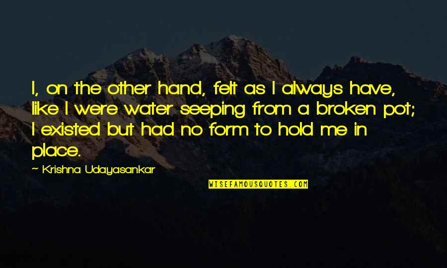 Life On Hold Quotes By Krishna Udayasankar: I, on the other hand, felt as I