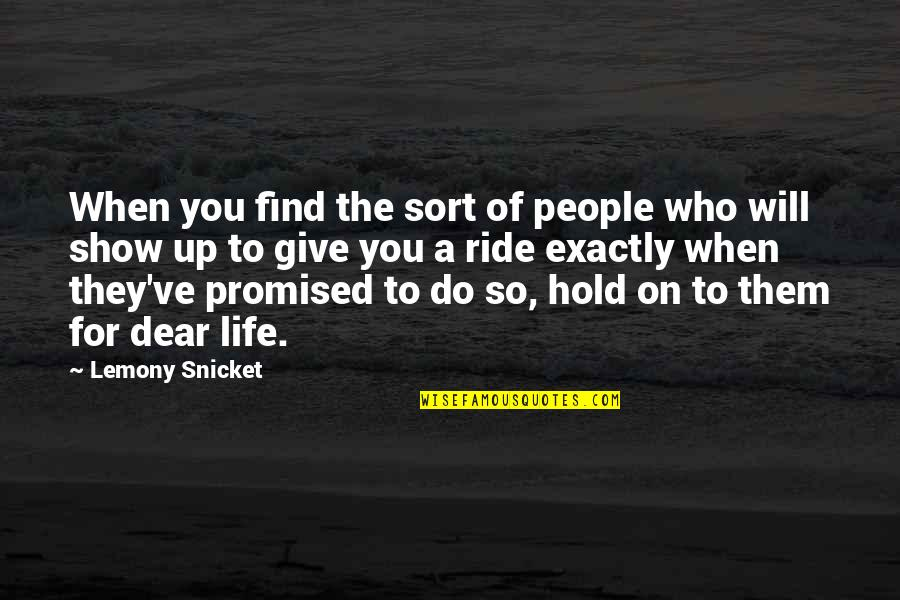 Life On Hold Quotes By Lemony Snicket: When you find the sort of people who