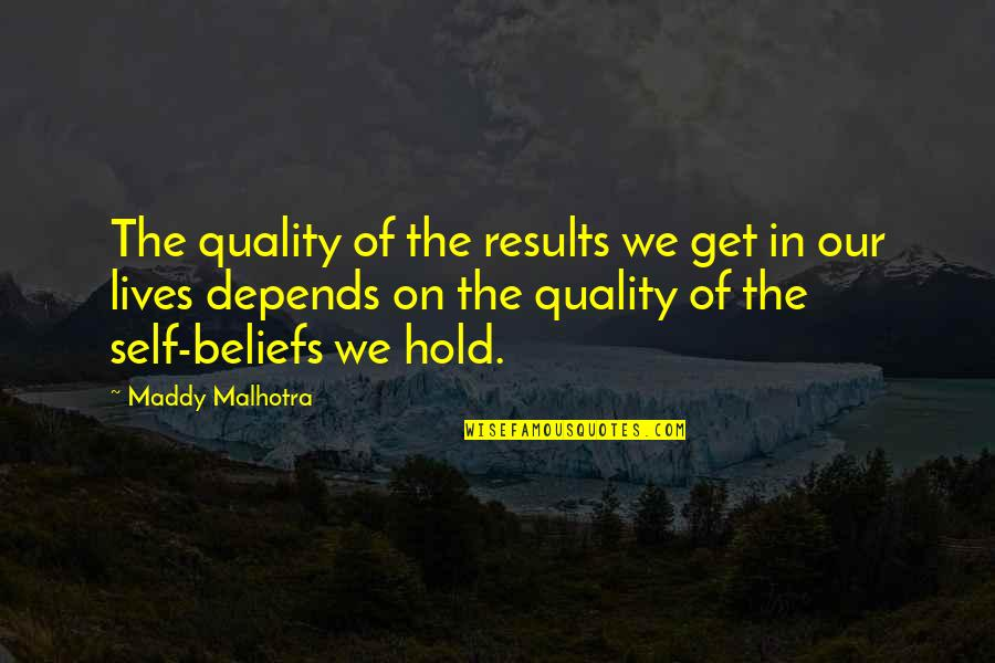 Life On Hold Quotes By Maddy Malhotra: The quality of the results we get in