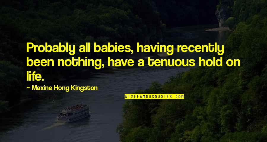 Life On Hold Quotes By Maxine Hong Kingston: Probably all babies, having recently been nothing, have