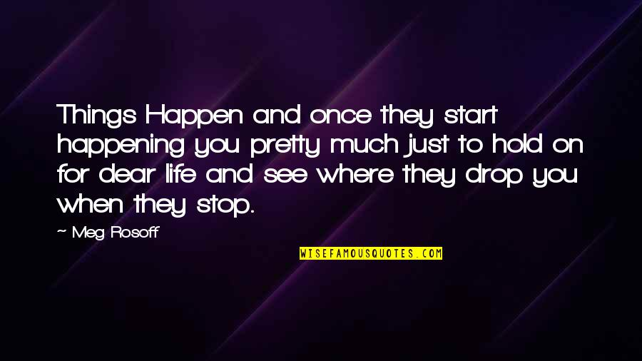 Life On Hold Quotes By Meg Rosoff: Things Happen and once they start happening you