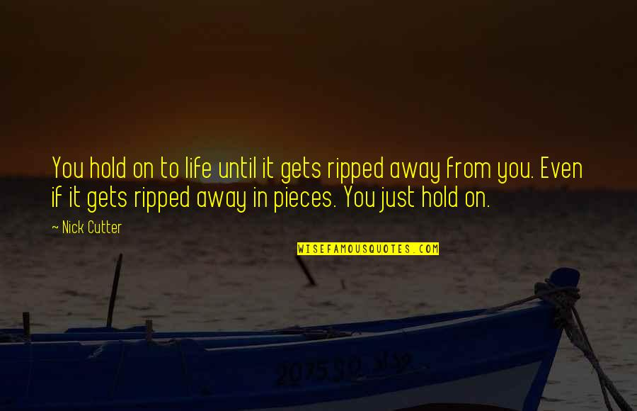 Life On Hold Quotes By Nick Cutter: You hold on to life until it gets