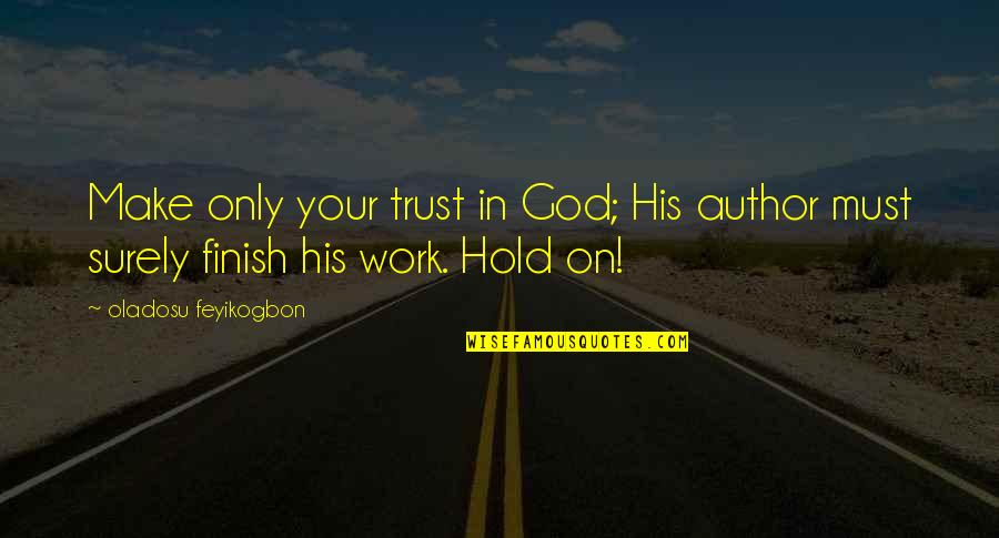 Life On Hold Quotes By Oladosu Feyikogbon: Make only your trust in God; His author