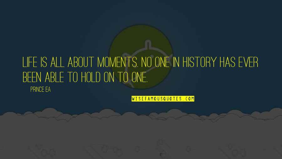 Life On Hold Quotes By Prince Ea: Life is all about moments. No one in
