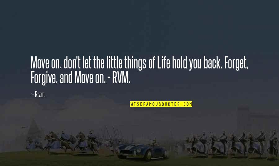 Life On Hold Quotes By R.v.m.: Move on, don't let the little things of