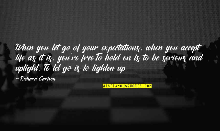 Life On Hold Quotes By Richard Carlson: When you let go of your expectations, when