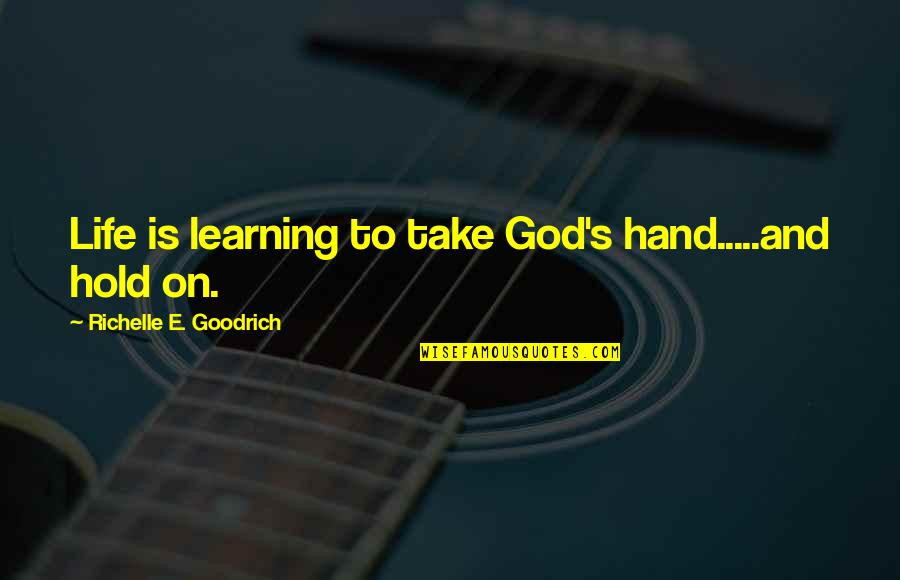 Life On Hold Quotes By Richelle E. Goodrich: Life is learning to take God's hand.....and hold