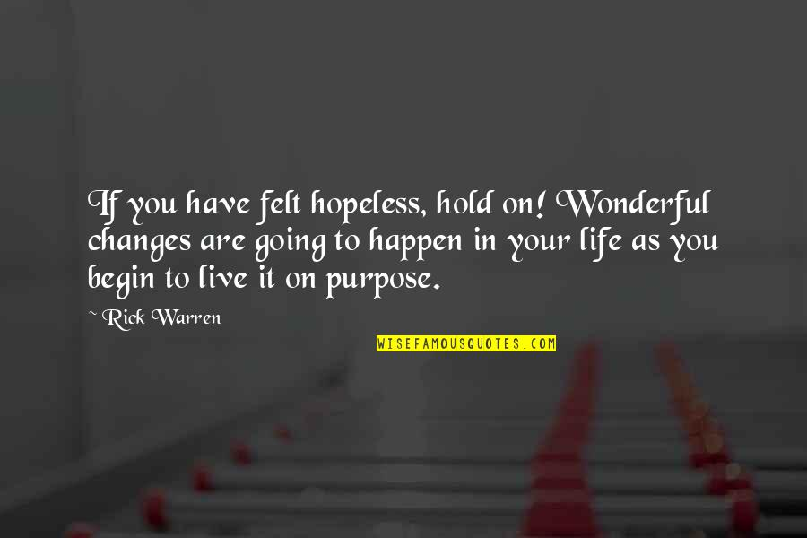 Life On Hold Quotes By Rick Warren: If you have felt hopeless, hold on! Wonderful