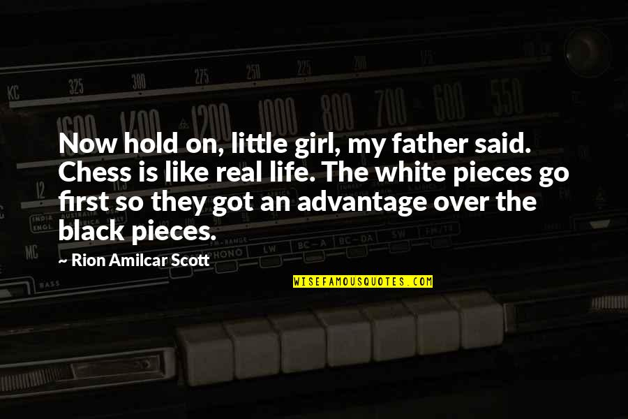 Life On Hold Quotes By Rion Amilcar Scott: Now hold on, little girl, my father said.