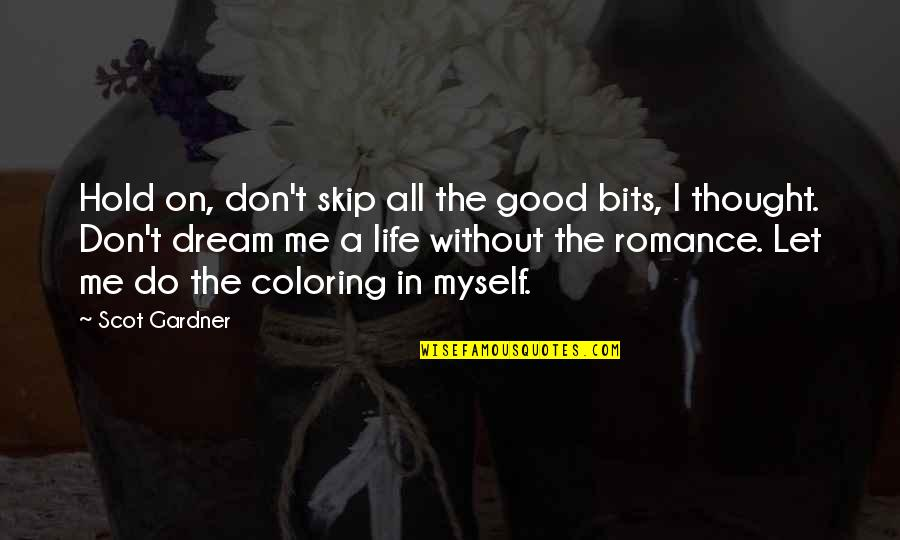 Life On Hold Quotes By Scot Gardner: Hold on, don't skip all the good bits,