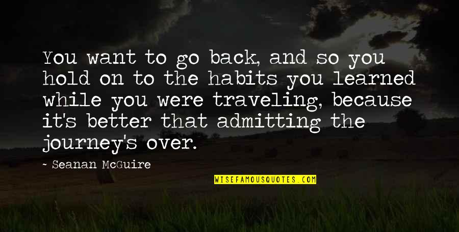 Life On Hold Quotes By Seanan McGuire: You want to go back, and so you