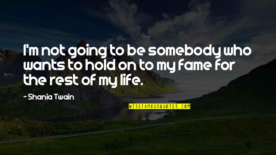 Life On Hold Quotes By Shania Twain: I'm not going to be somebody who wants