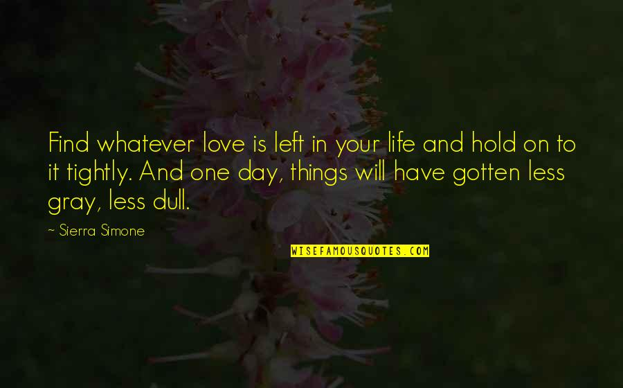 Life On Hold Quotes By Sierra Simone: Find whatever love is left in your life