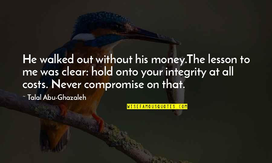 Life On Hold Quotes By Talal Abu-Ghazaleh: He walked out without his money.The lesson to
