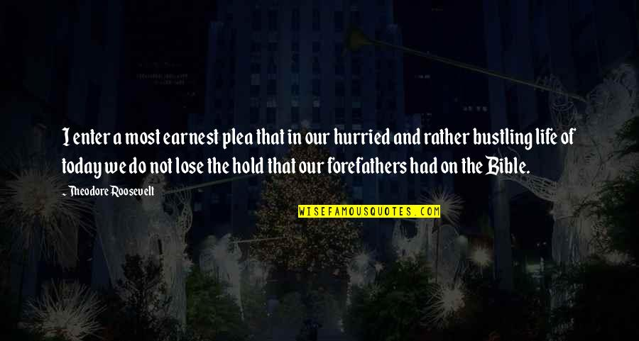 Life On Hold Quotes By Theodore Roosevelt: I enter a most earnest plea that in