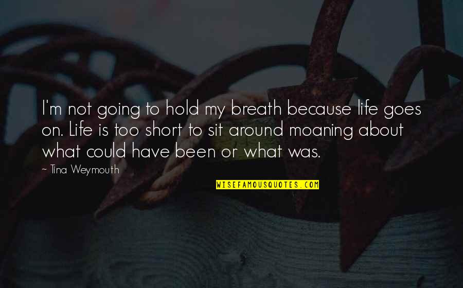Life On Hold Quotes By Tina Weymouth: I'm not going to hold my breath because