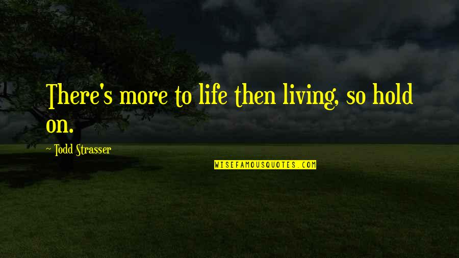 Life On Hold Quotes By Todd Strasser: There's more to life then living, so hold