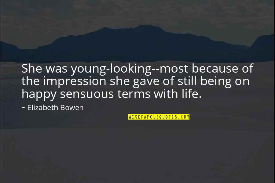 Life On My Own Terms Quotes By Elizabeth Bowen: She was young-looking--most because of the impression she