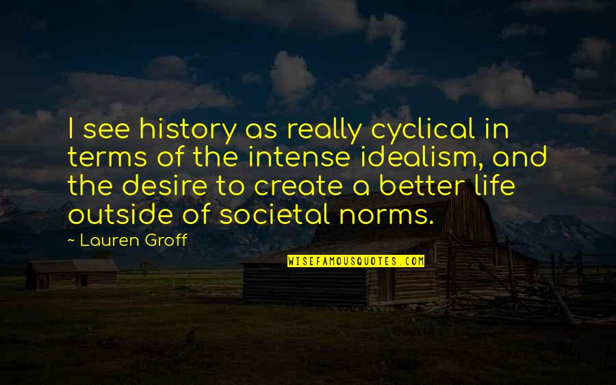 Life On My Own Terms Quotes By Lauren Groff: I see history as really cyclical in terms