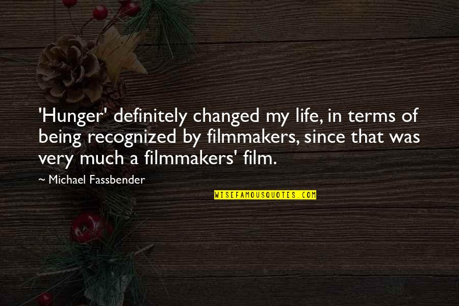 Life On My Own Terms Quotes By Michael Fassbender: 'Hunger' definitely changed my life, in terms of