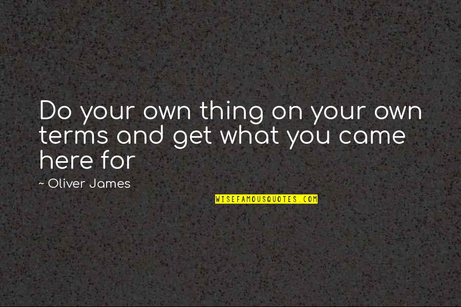 Life On My Own Terms Quotes By Oliver James: Do your own thing on your own terms