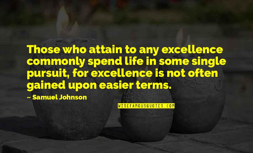 Life On My Own Terms Quotes By Samuel Johnson: Those who attain to any excellence commonly spend
