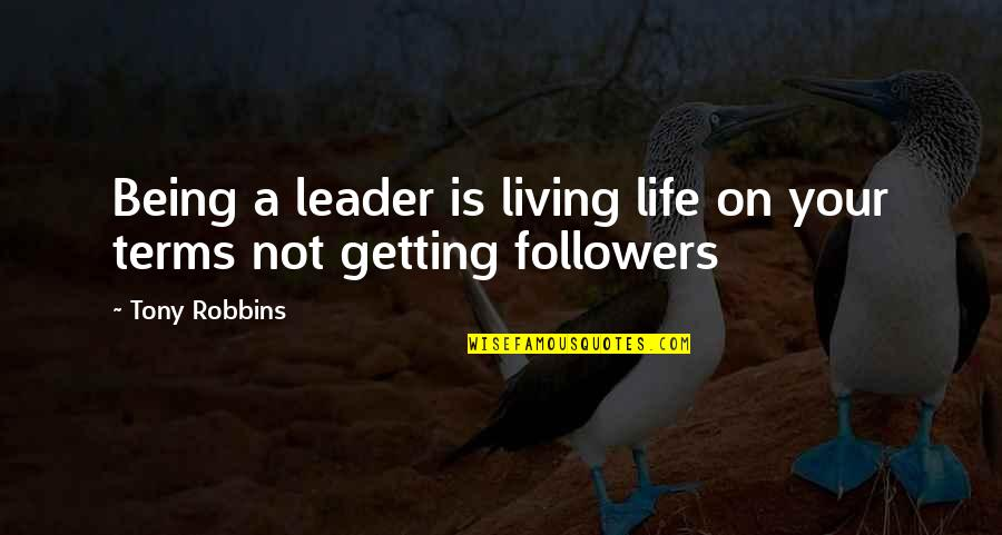 Life On My Own Terms Quotes By Tony Robbins: Being a leader is living life on your