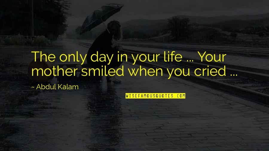 Life Only Quotes By Abdul Kalam: The only day in your life ... Your