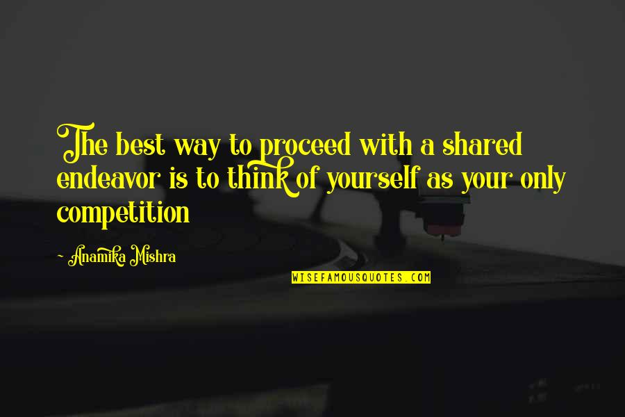 Life Only Quotes By Anamika Mishra: The best way to proceed with a shared