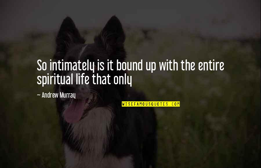 Life Only Quotes By Andrew Murray: So intimately is it bound up with the