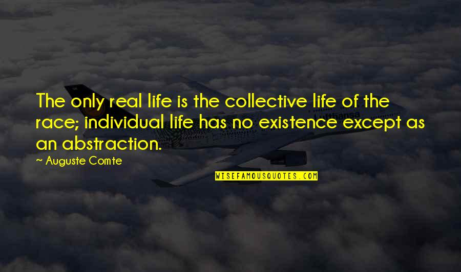 Life Only Quotes By Auguste Comte: The only real life is the collective life