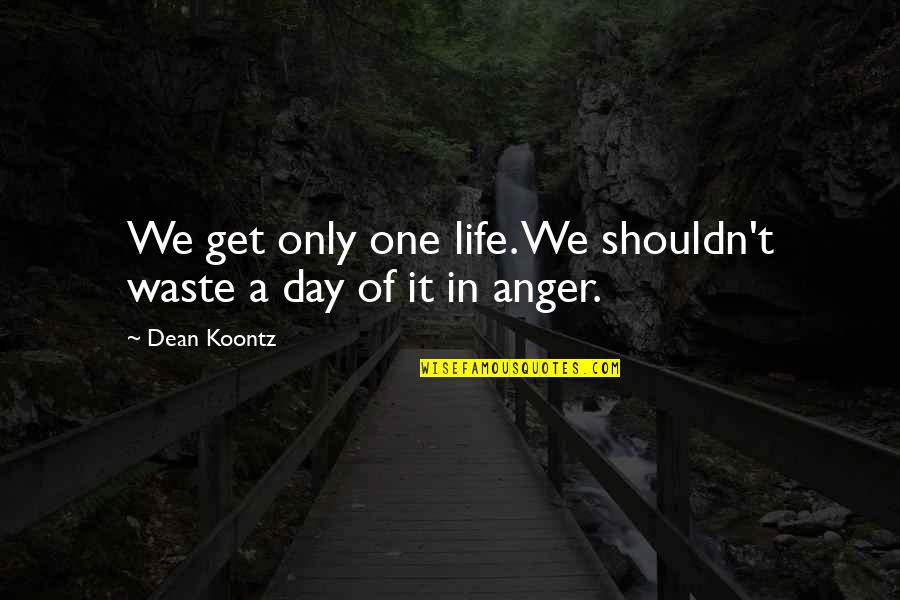 Life Only Quotes By Dean Koontz: We get only one life. We shouldn't waste